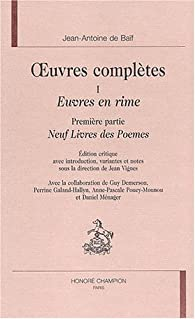 OEUVRES COMPLÈTES, tome 1 : Euvres en rime (Première partie : Neuf livres de poèmes) par Jean-Antoine de Baïf