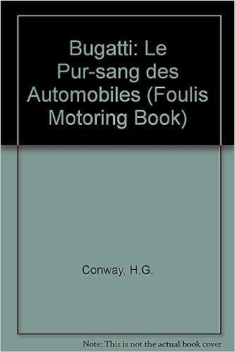 Bugatti Le Pur Sang Le Pur Sang Des Automobiles Foulis Motoring Book Conway H G 9780854299706 Amazon Com Books