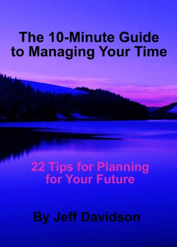 22 Tips for Planning for Your Future (The 10-Minute Guide to Managing Your Time)