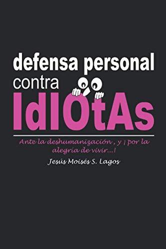 defensa personal contra IdIOtAs: Amazon.es: S. Lagos, Jesús Moisés: Libros