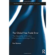 The Global Free Trade Error: The Infeasibility of Ricardo's Comparative Advantage Theory