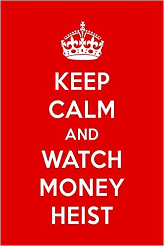 Keep Calm And Watch Money Heist: Money Heist Designer