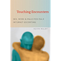 Touching Encounters: Sex, Work, and Male-for-Male Internet Escorting