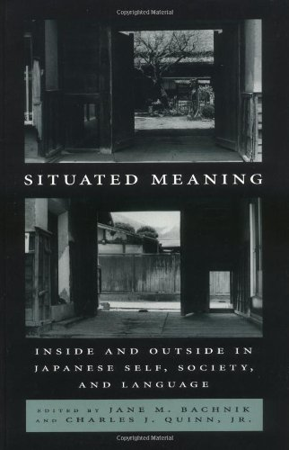 Situated Meaning: Inside and Outside in Japanese Self, Society, and Language