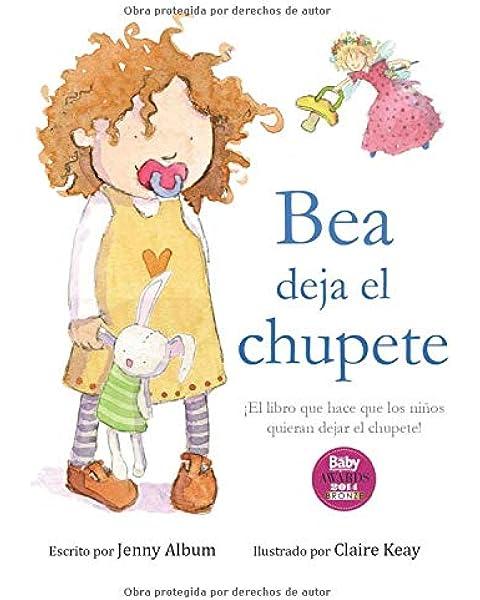Bea deja el chupete: ¡El libro que hace que los niños quieran ...