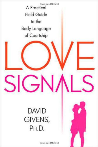 Download Love Signals: A Practical Field Guide to the Body Language of Courtship PDF
