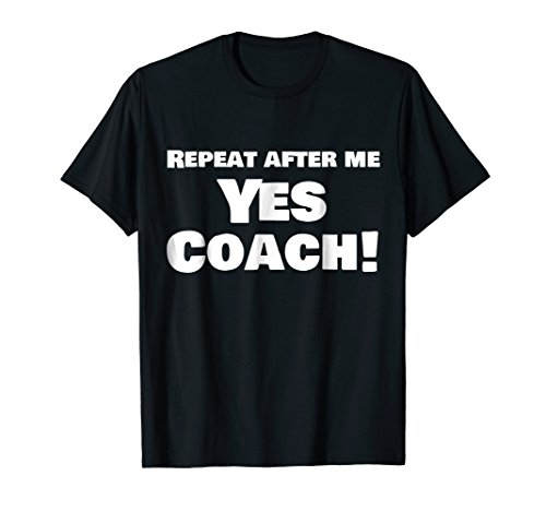 Mens Repeat After Me Yes Coach Funny Gift T Shirt Medium Black