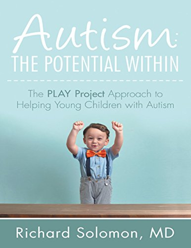 Autism: The Potential Within: The PLAY Project Approach to Helping Young Children with Autism (Autism Books Kindle)