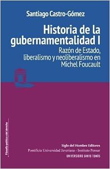 Historia de la gubernamentalidad I: Razón de Estado, liberalismo y neoliberalismo en Michel Foucault