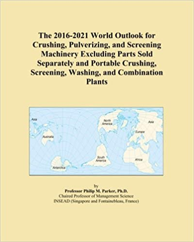 The 2016-2021 World Outlook for Crushing, Pulverizing, and Screening Machinery Excluding Parts Sold Separately and Portable Crushing, Screening, Washing, and Combination Plants