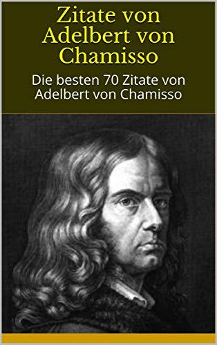 Zitate Von Adelbert Von Chamisso Die Besten 70 Zitate Von