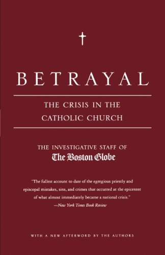 Betrayal: The Crisis in the Catholic - Boston Ma In Stores