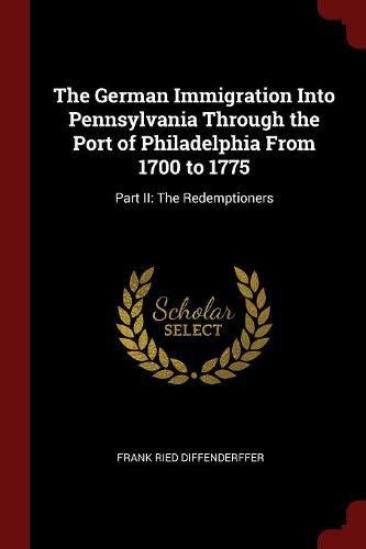 the-german-immigration-into-pennsylvania-through-the-port-of-philadelphia-from-1700-to-1775-part-ii-the-redemptioners