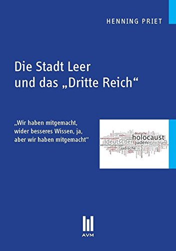 Download Die Stadt Leer und das ,Dritte Reich': ,Wir haben mitgemacht, wider besseres Wissen, ja, aber wir haben mitgemacht' (Beiträge zur Geschichte) pdf epub
