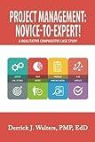 Project Management: Novice-to-Expert! A Qualitative Comparative Case Study: Novice-to-Expert