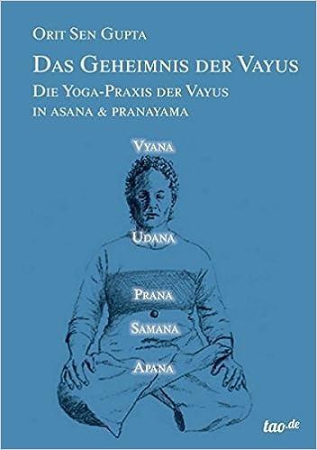 Book Das Geheimnis der Vayus: Die Yoga-Praxis der Vayus in Asana & Pranayama by Orit Sen Gupta (2014-01-07)
