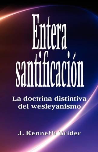 Entera santificacion: La Doctrina Distintiva del Wesleyanismo (Spanish Edition) [Kenneth Grider] (Tapa Blanda)