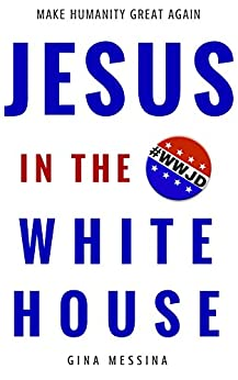 Jesus in the White House: Make Humanity Great Again