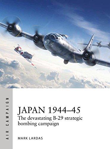 Japan 1944–45: The devastating B-29 strategic bombing campaign (Air Campaign)