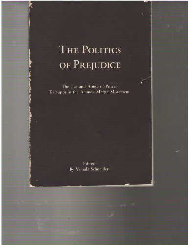 The Politics of Prejudice: The Use and Abuse of Power to Suppress the Ananda Marga Movement