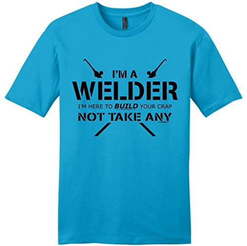Welder Gift Here to Build Your Crap Not Take Any Young Mens T-Shirt Small Turq