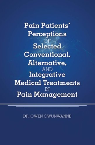 Pain Patients' Perceptions of Selected conventional, Alternative, and Integrative Medical Treatments in Pain Management: A Qualitative Study