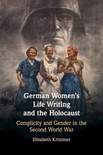 German Women's Life Writing and the Holocaust: Complicity and Gender in the  Second World War: Amazon.co.uk: Krimmer, Elisabeth: 9781108460347: Books