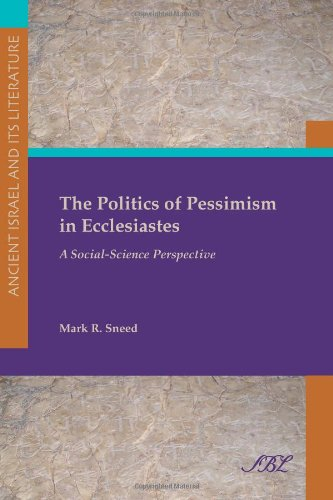 The Politics of Pessimism in Ecclesiastes: A Social-Science Perspective (Society of Biblical Literature) (Society of Biblical Literature Ancient Israel and Its Litera)