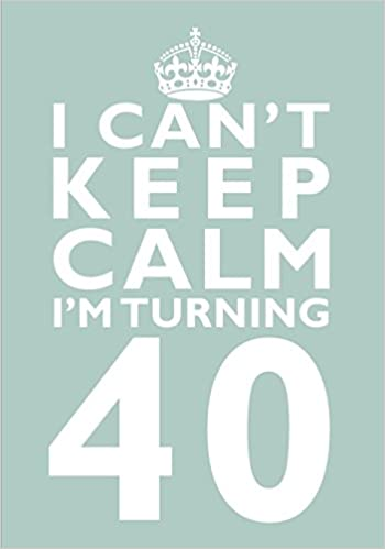 I Cant Keep Calm Im Turning 40 Birthday Gift Notebook 7 X 10 Inches Novelty Gag Book For Women And Men 40th Present
