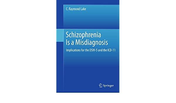 Schizophrenia Is a Misdiagnosis: Implications for the DSM-5 and the ICD-11