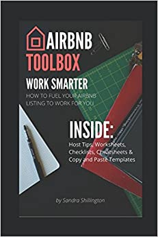 Airbnb Toolbox: How To Fuel Your Airbnb Listing to Work For You: A Workbook for Hosts: Includes Tips, Worksheets, Checklists & Templates (Airbnb Host How To Guides)