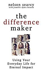 The Difference Maker: Using Your Everyday Life for Eternal Impact