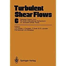 Turbulent Shear Flows 6: Selected Papers from the Sixth International Symposium on Turbulent Shear Flows, Université Paul Sabatier, Toulouse, France, September 7–9, 1987