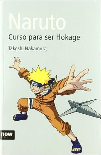 Naruto Curso Para Ser Hokage (Now books): Amazon.es: Takeshi ...
