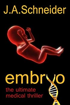 EMBRYO (EMBRYO: A Raney & Levine Thriller, Book 1) by [Schneider, J.A.]