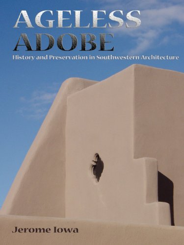 Ageless Adobe  History And Preservation In Southwestern Architecture