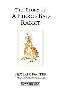 The Story of A Fierce Bad Rabbit (Beatrix Potter Originals Book 20)