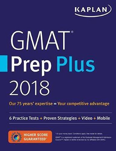 GMAT Prep Plus 2018: 6 Practice Tests + Proven Strategies + Online + Video + Mobile (Kaplan Test Prep) cover