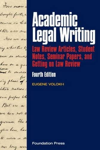 Academic Legal Writing: Law Review Articles,Student Notes, Seminar Papers, andGetting on Law Review (University Casebook )