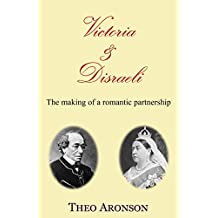 Victoria and Disraeli: The making of a romantic partnership