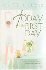 Today Is the First Day: Daily Encouragement on the Journey to Weight Loss and a Balanced Life Hardcover