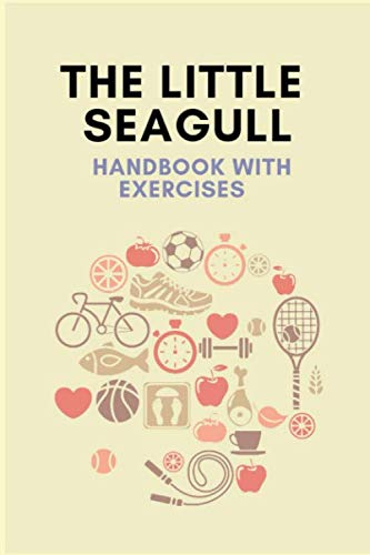 THE LITTLE SEAGULL HANDBOOK WITH EXERCISES: A Daily Food and Exercise Journal to Help You Become the Best Version of Yourself, (90 Days Meal and Activity Tracker)