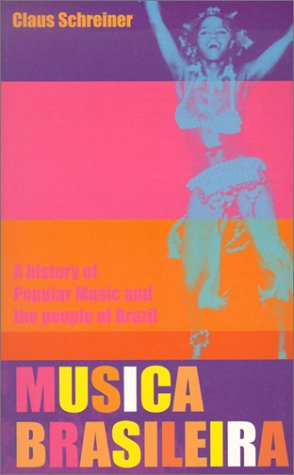 Download Musica Brasileira: A History of Popular Music and the People of Brazil PDF