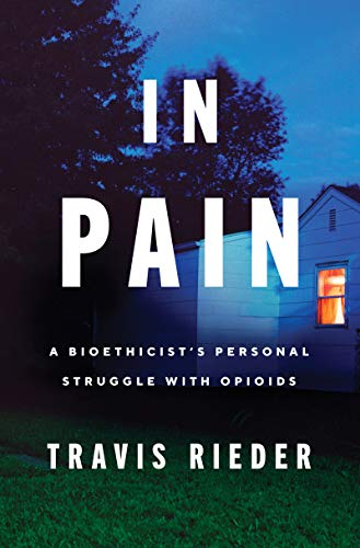 Image of In Pain: A Bioethicist's Personal Struggle with Opioids