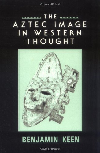 The Aztec Image in Western Thought - Keen Benjamin