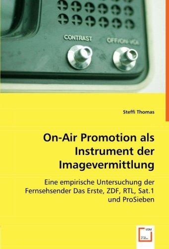 Read Online On-Air Promotion als Instrument der Imagevermittlung: Eine empirische Untersuchung der Fernsehsender Das Erste, ZDF, RTL, Sat.1 und ProSieben (German Edition) PDF