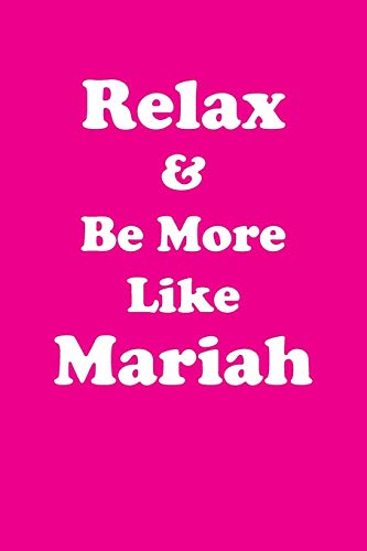 Relax & Be More Like Mariah Affirmations Workbook Positive Affirmations Workbook Includes: Mentoring Questions, Guidance, Supporting ()