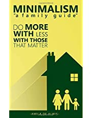 """MINIMALISM """"A family guide"""": Do more with less with those that matter"""