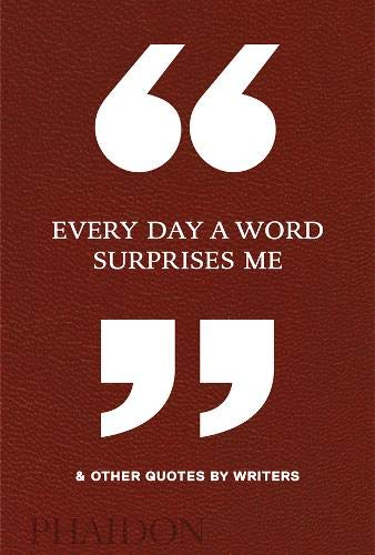 (Every Day a Word Surprises Me & Other Quotes by Writers)
