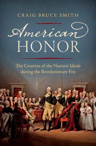 Book cover from American Honor: The Creation of the Nations Ideals during the Revolutionary Era by Craig Bruce Smith